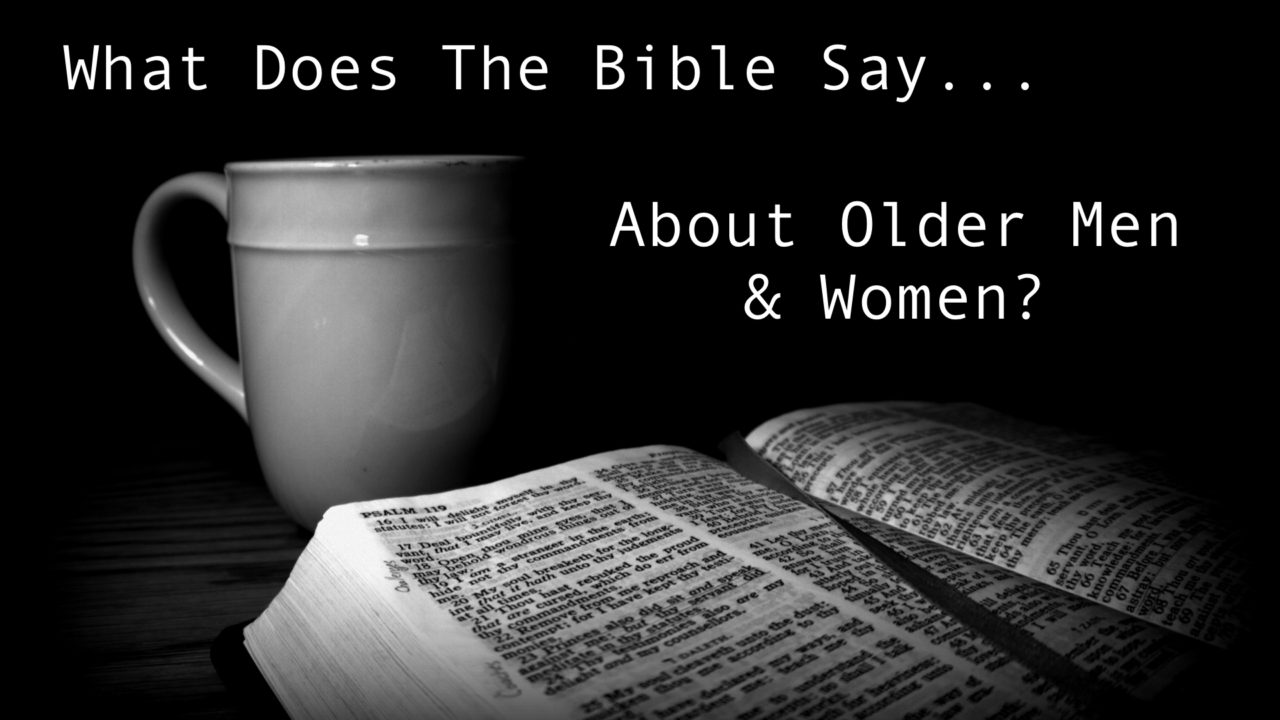 What Does The Bible Say About Older Men And Women?