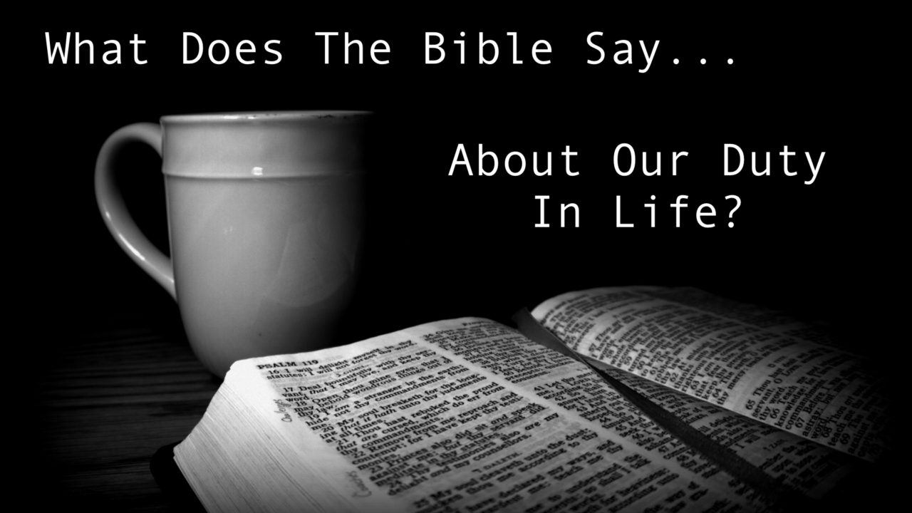 What Does The Bible Say About Our Duty In Life?