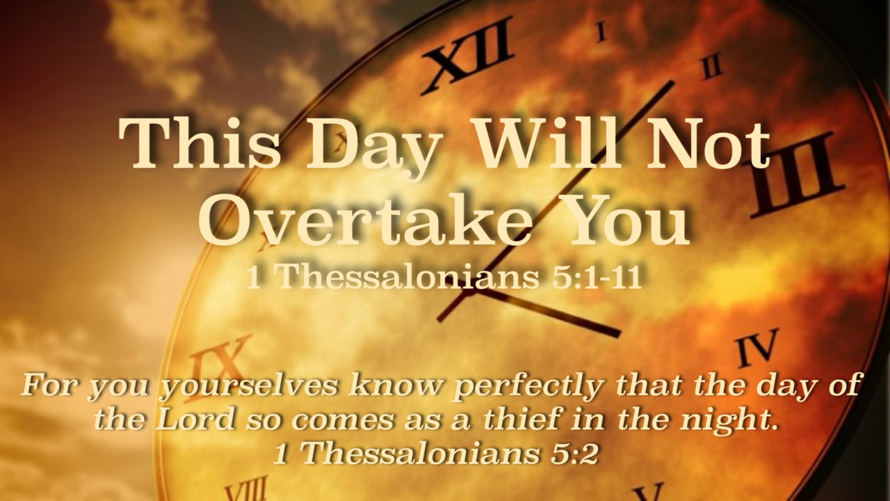 This Day Will Not Overtake You - 1 Thessalonians 5:1-11