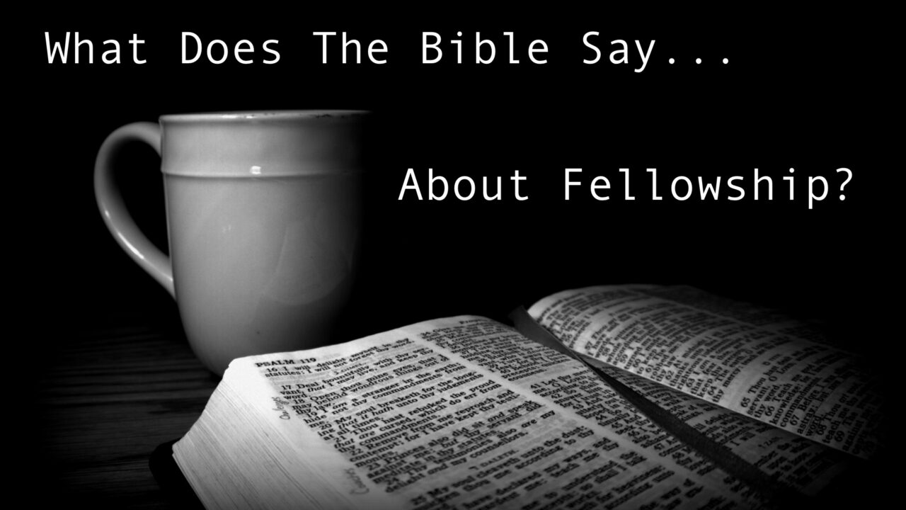 What Does The Bible Say About Fellowship?